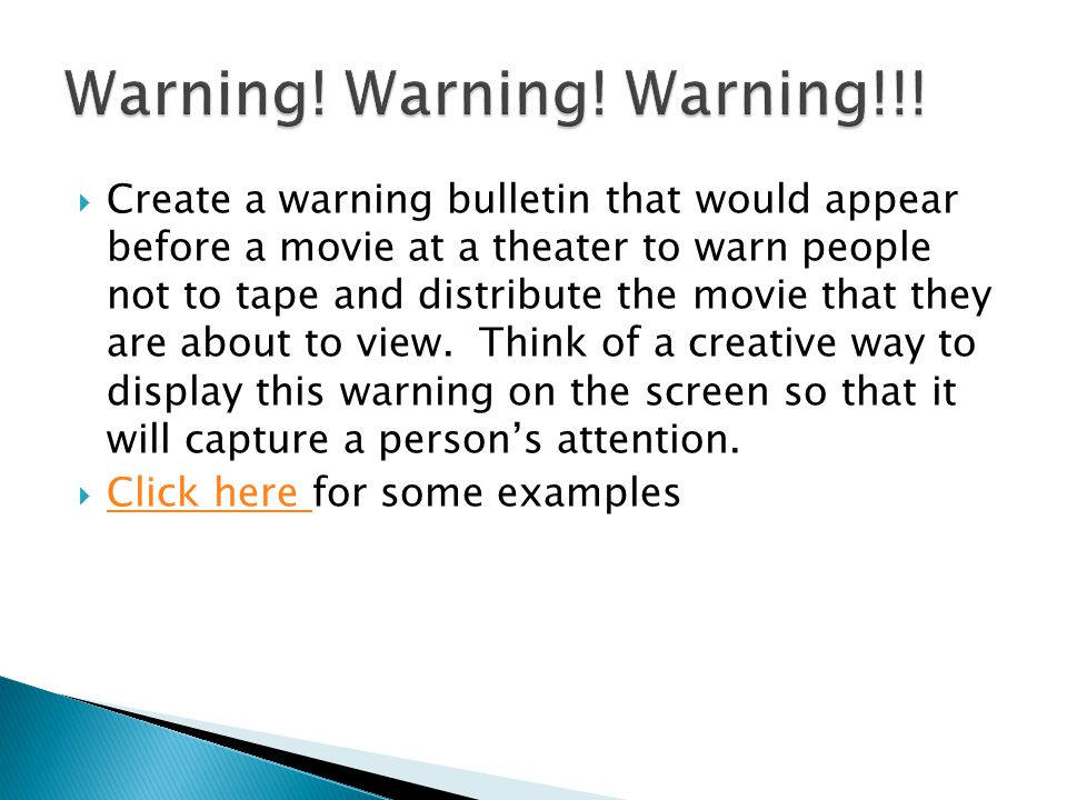  Create a warning bulletin that would appear before a movie at a theater to warn people not to tape and distribute the movie that they are about to view.