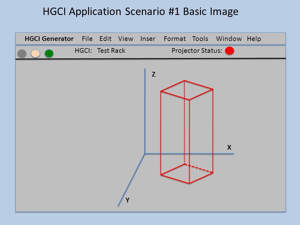 HGCI GeneratorFile Edit ViewInser t FormatTools Window Help Z X Y HGCI: Test RackProjector Status: HGCI Application Scenario #1 Basic Image