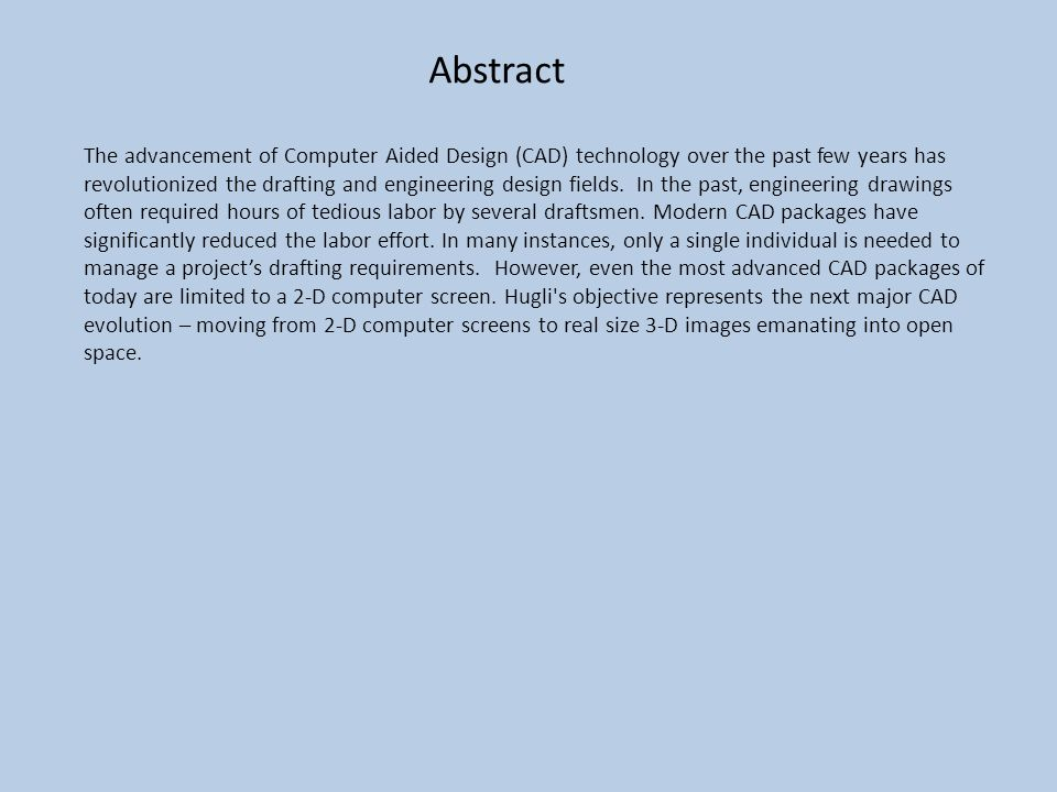 Abstract The advancement of Computer Aided Design (CAD) technology over the past few years has revolutionized the drafting and engineering design fields.