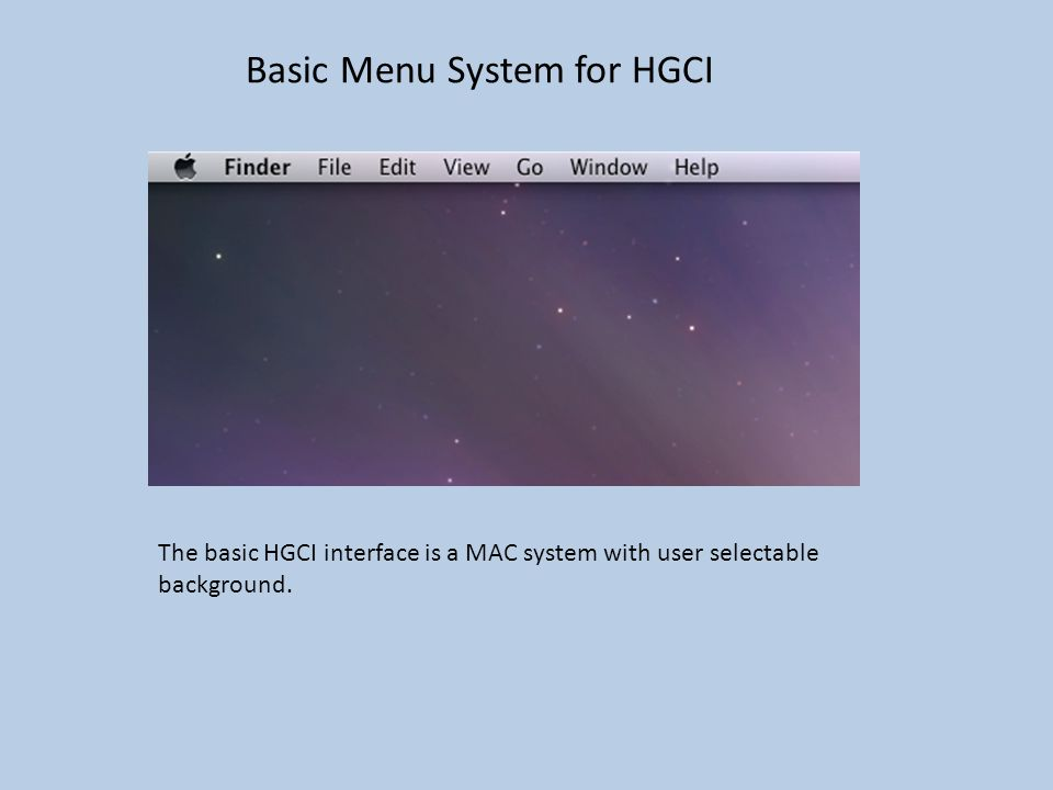 Basic Menu System for HGCI The basic HGCI interface is a MAC system with user selectable background.
