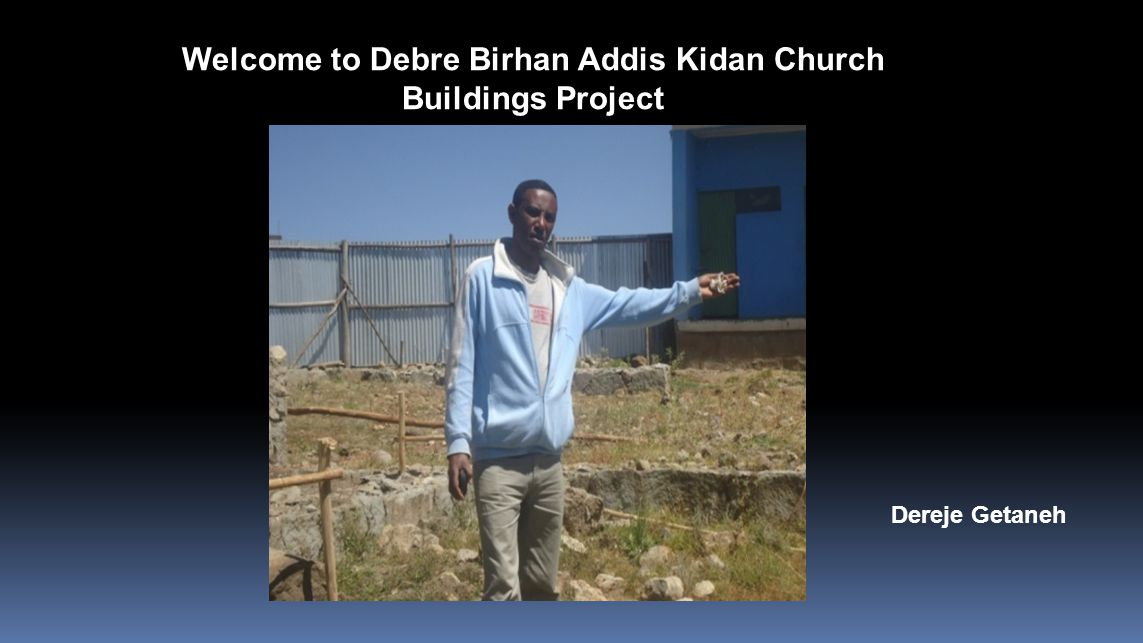 Welcome to Debre Birhan Addis Kidan Church Buildings Project Dereje Getaneh