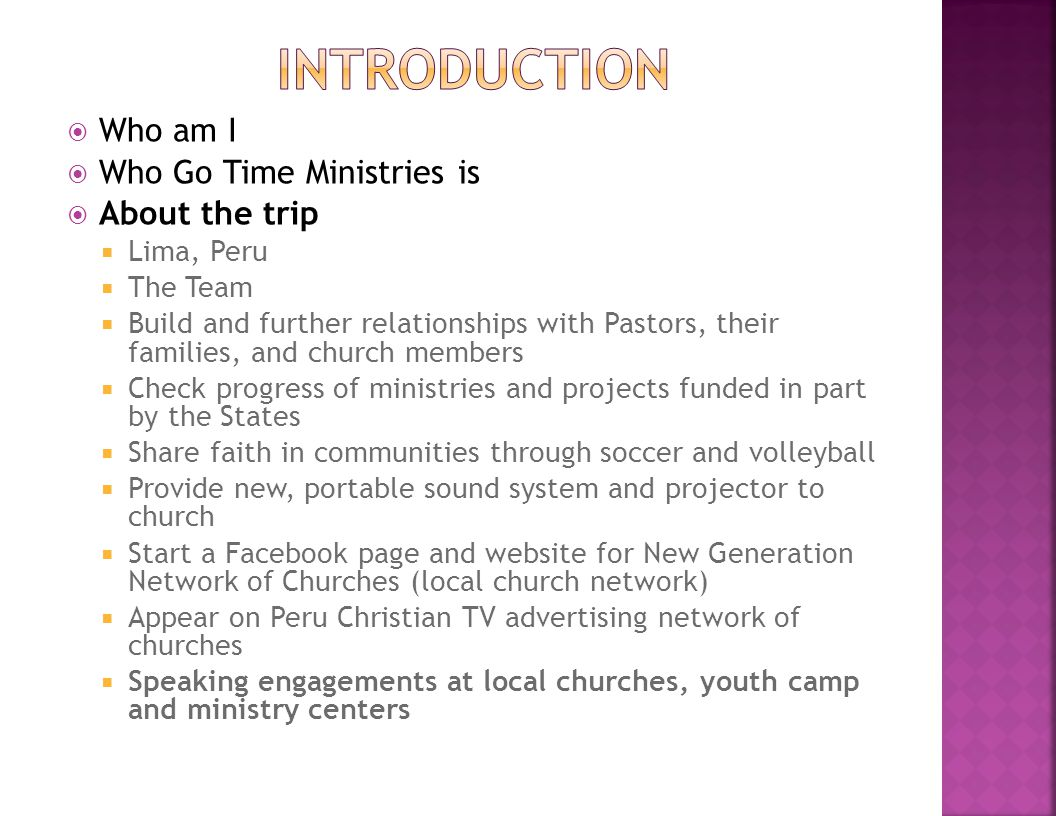  Who am I  Who Go Time Ministries is  About the trip  Lima, Peru  The Team  Build and further relationships with Pastors, their families, and ch