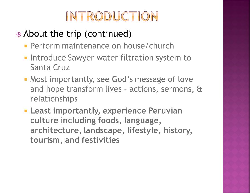  About the trip (continued)  Perform maintenance on house/church  Introduce Sawyer water filtration system to Santa Cruz  Most importantly, see Go