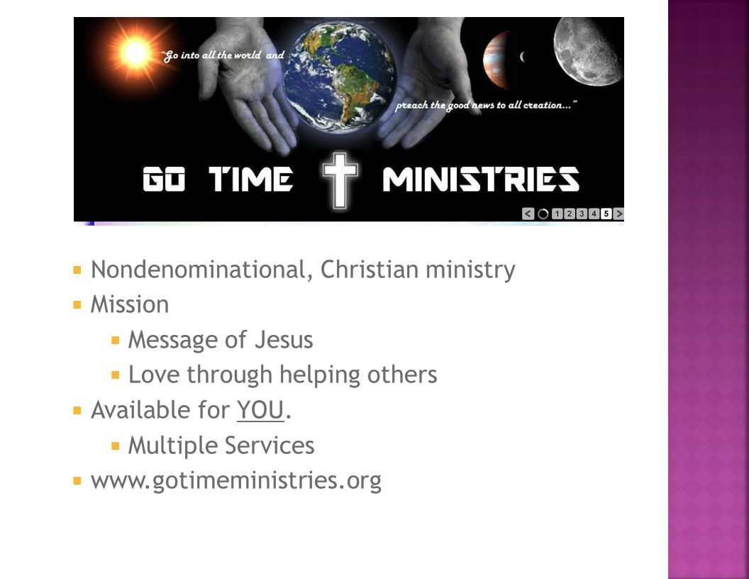  Nondenominational, Christian ministry  Mission  Message of Jesus  Love through helping others  Available for YOU.  Multiple Services  www.goti