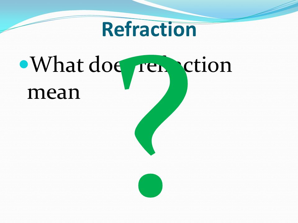 Definition of refraction Refraction is the bending of light as it passes from one substance to another.