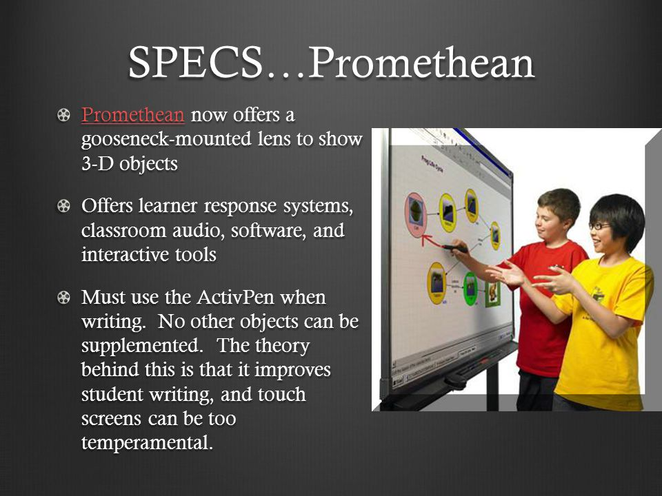 SPECS…Promethean PrometheanPromethean now offers a gooseneck-mounted lens to show 3-D objects Promethean Offers learner response systems, classroom au