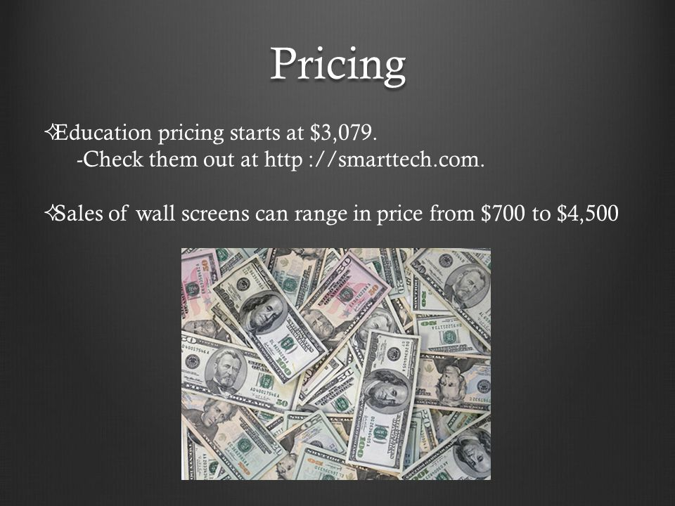 Pricing  Education pricing starts at $3,079. -Check them out at http ://smarttech.com.  Sales of wall screens can range in price from $700 to $4,500