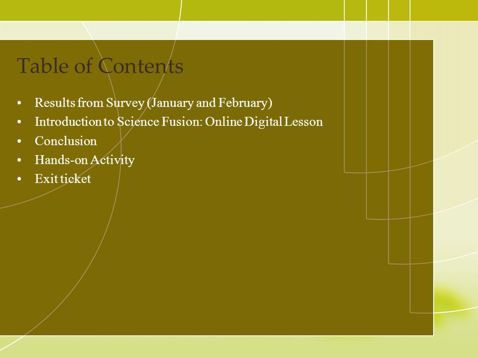 Table of Contents Results from Survey (January and February) Introduction to Science Fusion: Online Digital Lesson Conclusion Hands-on Activity Exit t