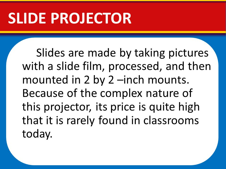 Slides are made by taking pictures with a slide film, processed, and then mounted in 2 by 2 –inch mounts. Because of the complex nature of this projec