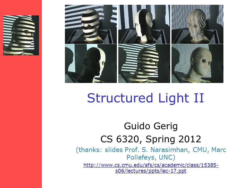 Structured Light II Guido Gerig CS 6320, Spring 2012 (thanks: slides Prof.