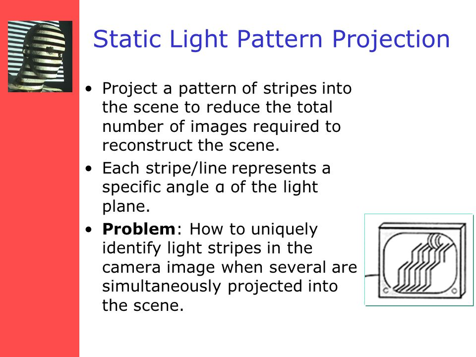 Project a pattern of stripes into the scene to reduce the total number of images required to reconstruct the scene.