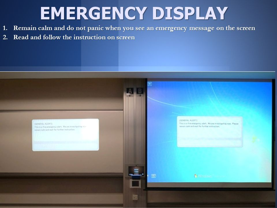 1.Remain calm and do not panic when you see an emergency message on the screen 2.Read and follow the instruction on screen Registered EMERGENCY DISPLAY