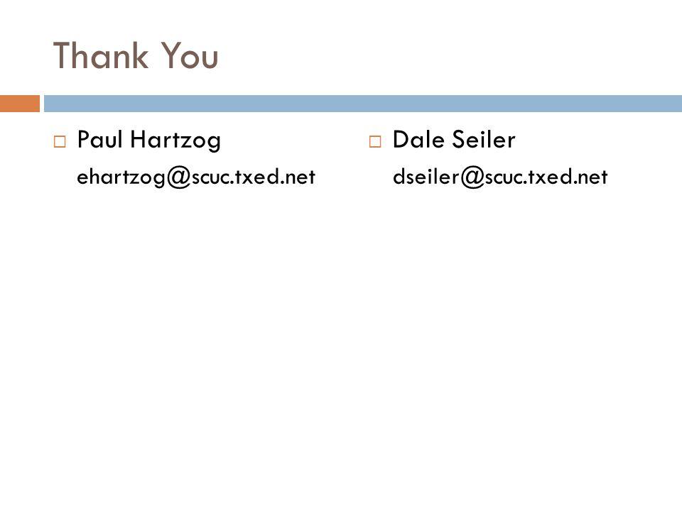 Thank You  Paul Hartzog ehartzog@scuc.txed.net  Dale Seiler dseiler@scuc.txed.net