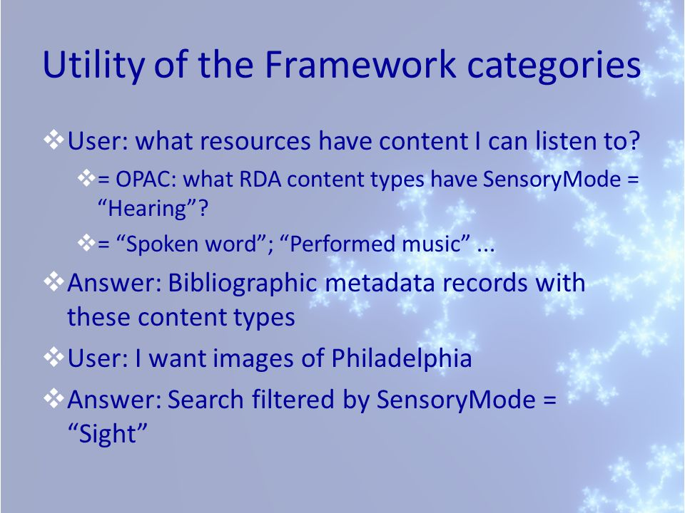 Utility of the Framework categories  User: what resources have content I can listen to.