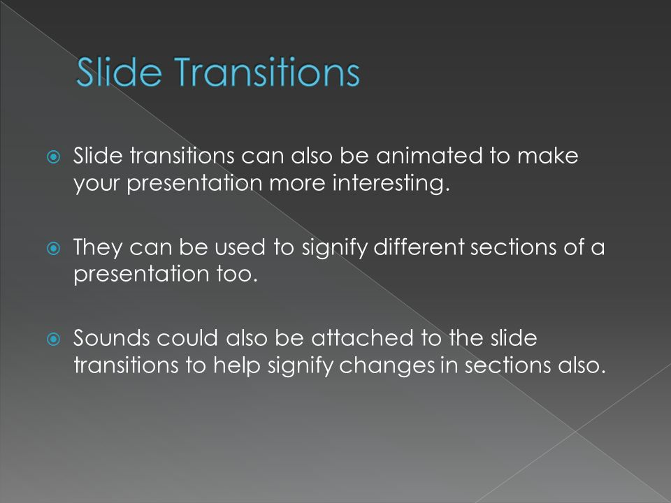 Slide transitions can also be animated to make your presentation more interesting.