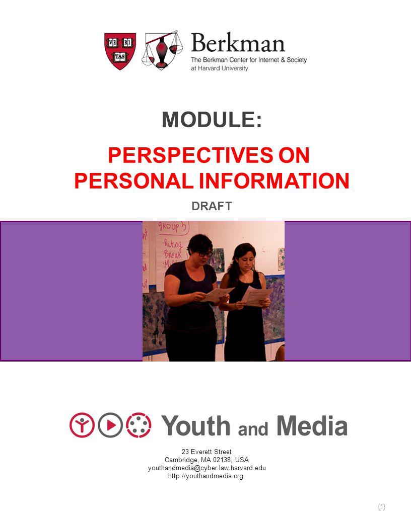 MODULE: PERSPECTIVES ON PERSONAL INFORMATION DRAFT 23 Everett Street Cambridge, MA 02138, USA youthandmedia@cyber.law.harvard.edu http://youthandmedia