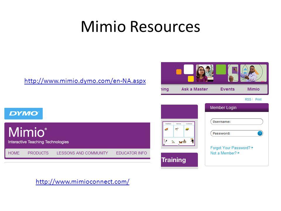 Mimio Resources http://www.mimio.dymo.com/en-NA.aspx http://www.mimioconnect.com/