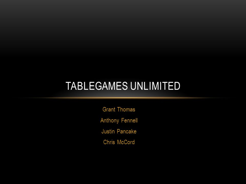 Grant Thomas Anthony Fennell Justin Pancake Chris McCord TABLEGAMES UNLIMITED