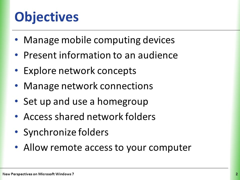 XP Objectives Manage mobile computing devices Present information to an audience Explore network concepts Manage network connections Set up and use a homegroup Access shared network folders Synchronize folders Allow remote access to your computer New Perspectives on Microsoft Windows 72