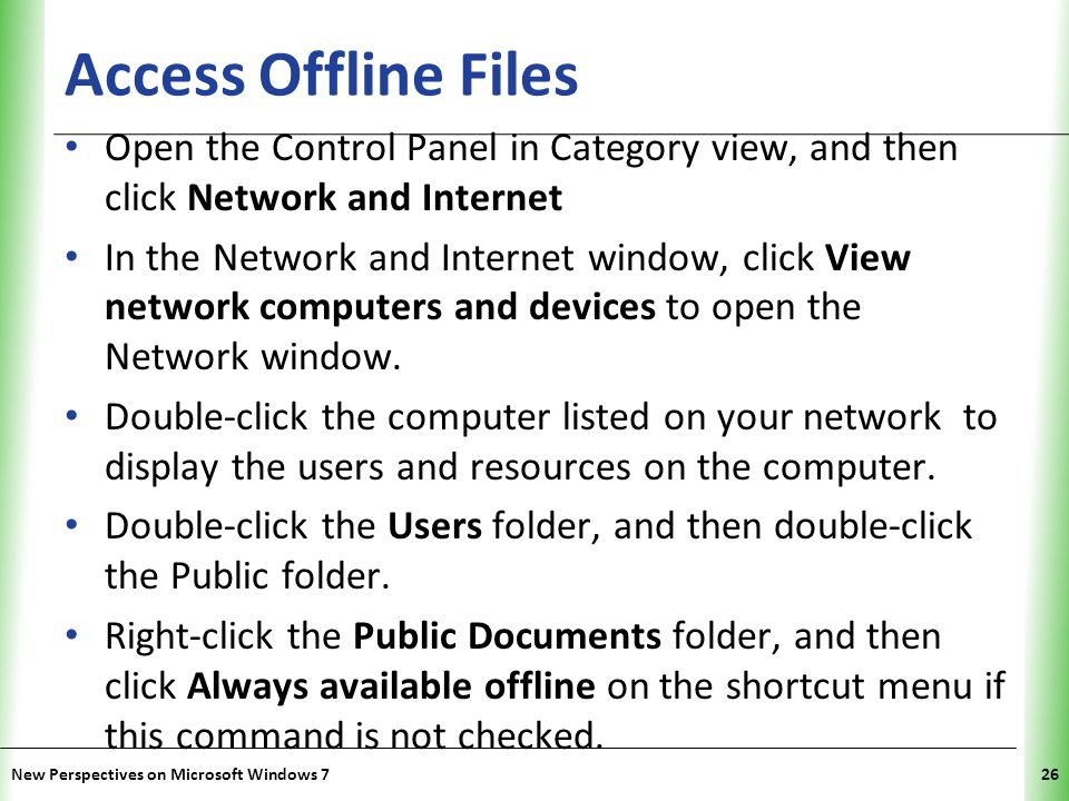 XP Access Offline Files Open the Control Panel in Category view, and then click Network and Internet In the Network and Internet window, click View network computers and devices to open the Network window.