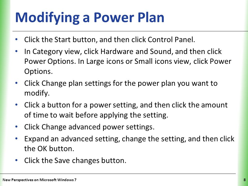 XP Modifying a Power Plan Click the Start button, and then click Control Panel.