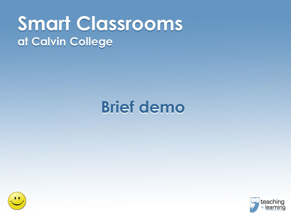 Brief demo Smart Classrooms at Calvin College Smart Classrooms at Calvin College Brief demo