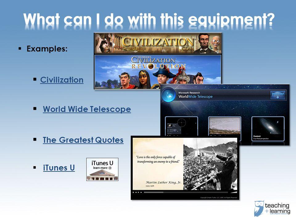  Examples:  Civilization Civilization  World Wide Telescope World Wide Telescope  The Greatest Quotes The Greatest Quotes  iTunes UiTunes U