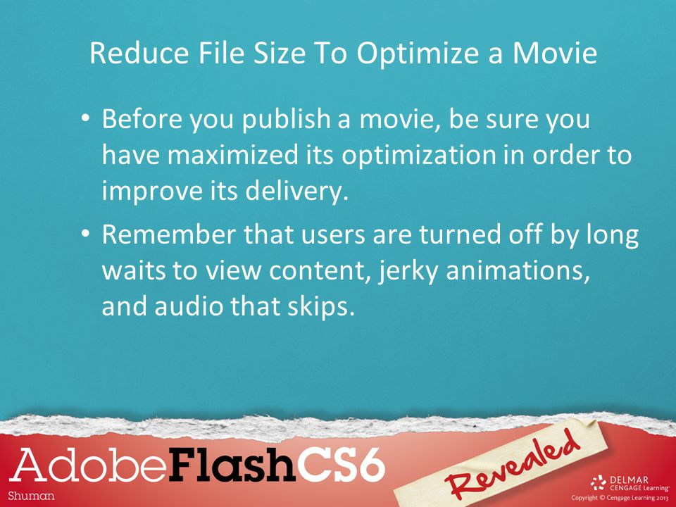 Reduce File Size To Optimize a Movie Before you publish a movie, be sure you have maximized its optimization in order to improve its delivery. Remembe