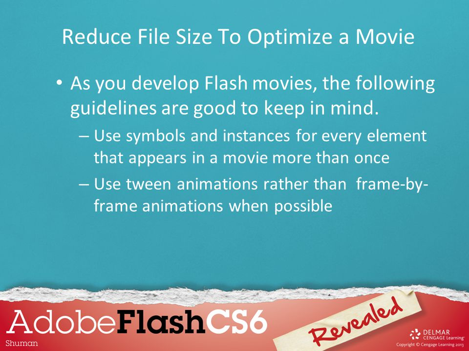 As you develop Flash movies, the following guidelines are good to keep in mind. – Use symbols and instances for every element that appears in a movie