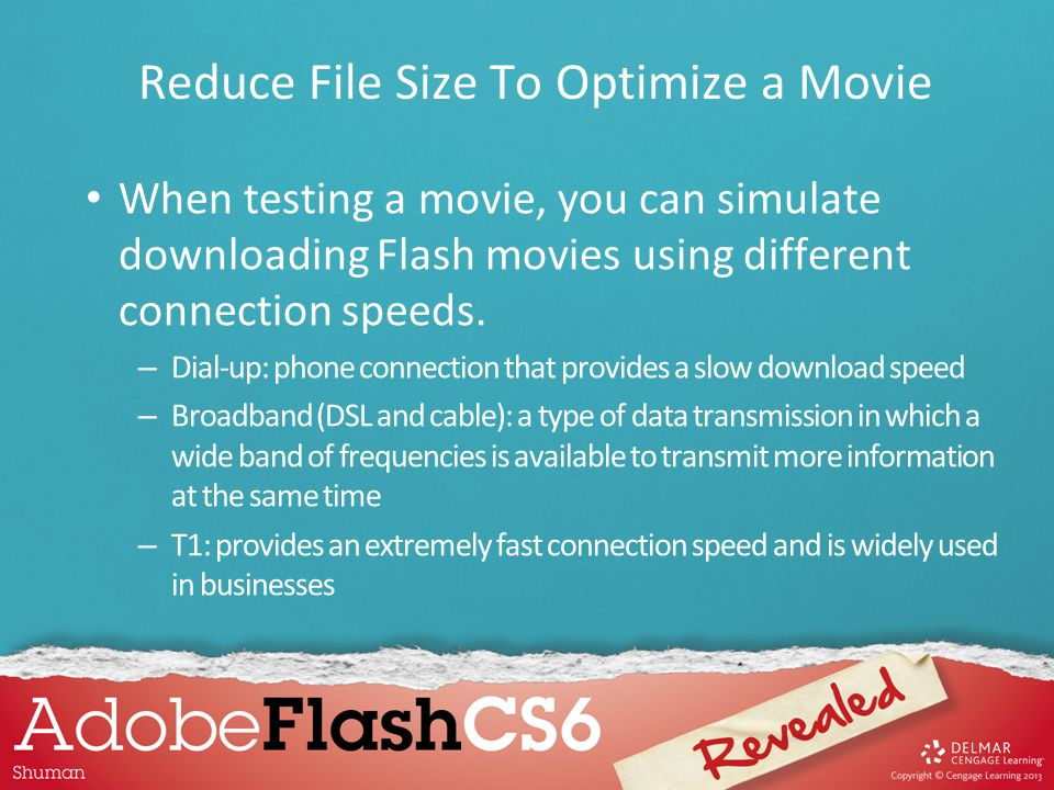 When testing a movie, you can simulate downloading Flash movies using different connection speeds. – Dial-up: phone connection that provides a slow do