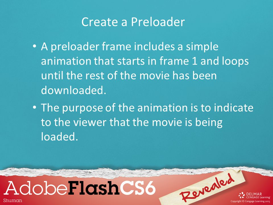 A preloader frame includes a simple animation that starts in frame 1 and loops until the rest of the movie has been downloaded. The purpose of the ani