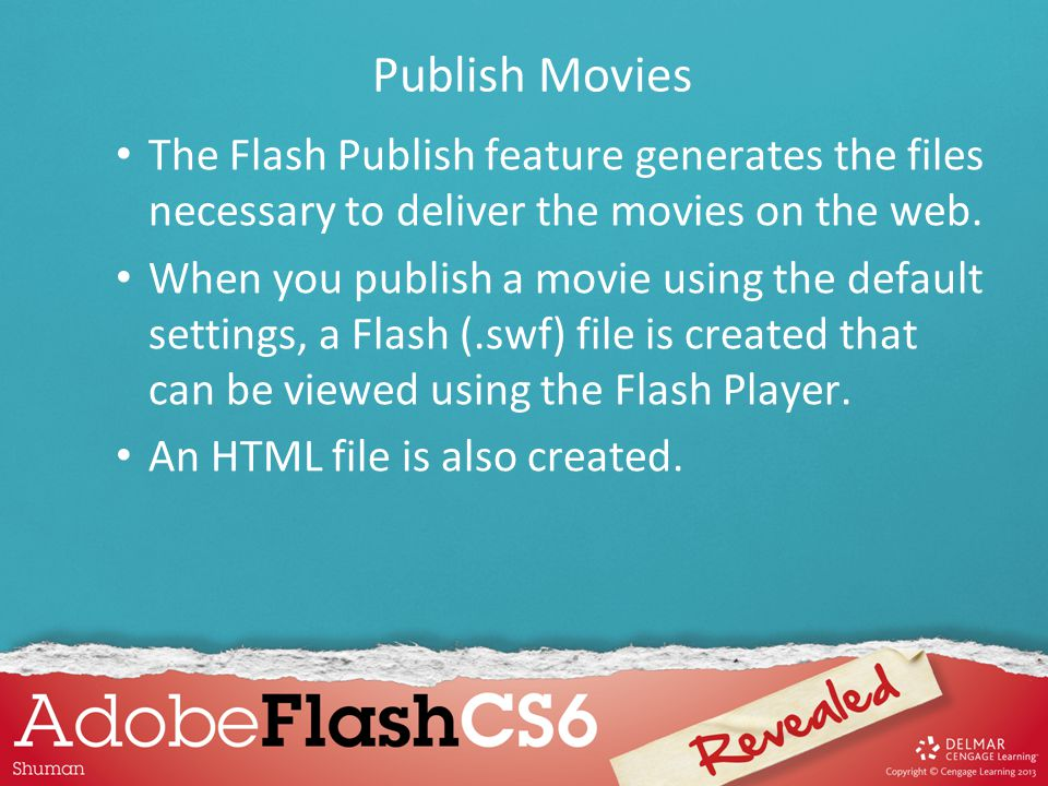 Publish Movies The Flash Publish feature generates the files necessary to deliver the movies on the web. When you publish a movie using the default se