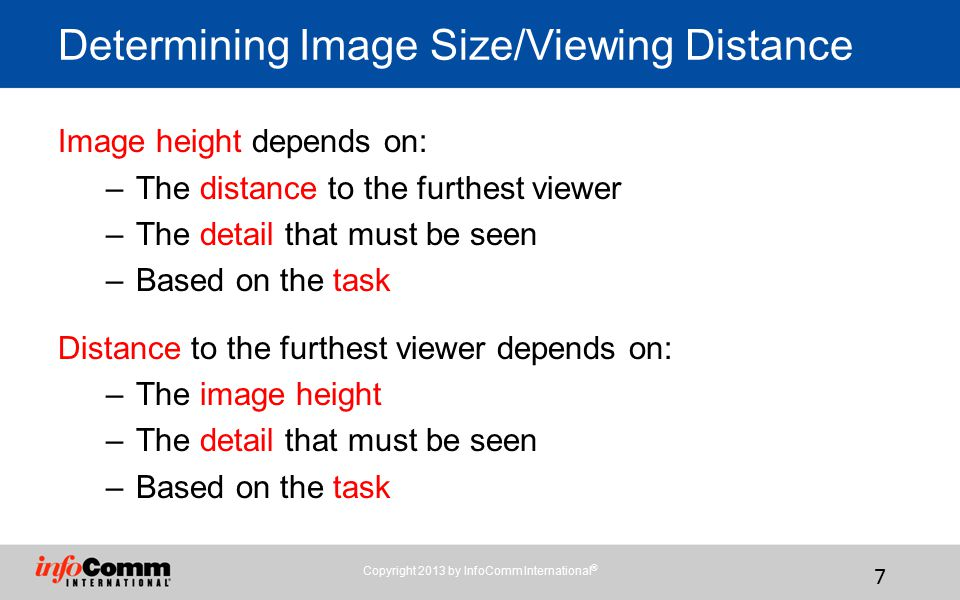 7 Image height depends on: –The distance to the furthest viewer –The detail that must be seen –Based on the task Distance to the furthest viewer depends on: –The image height –The detail that must be seen –Based on the task Determining Image Size/Viewing Distance