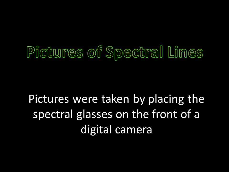 Pictures were taken by placing the spectral glasses on the front of a digital camera