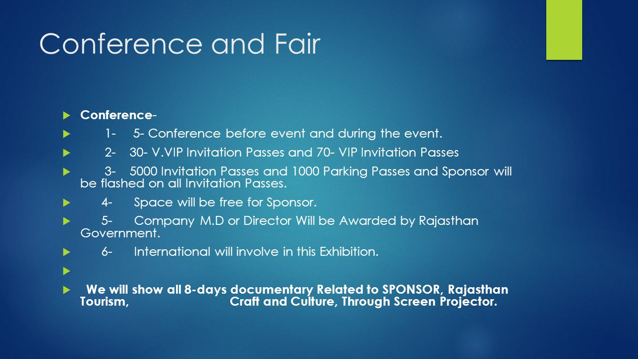 Conference and Fair  Conference -  1- 5- Conference before event and during the event.  2- 30- V.VIP Invitation Passes and 70- VIP Invitation Passe