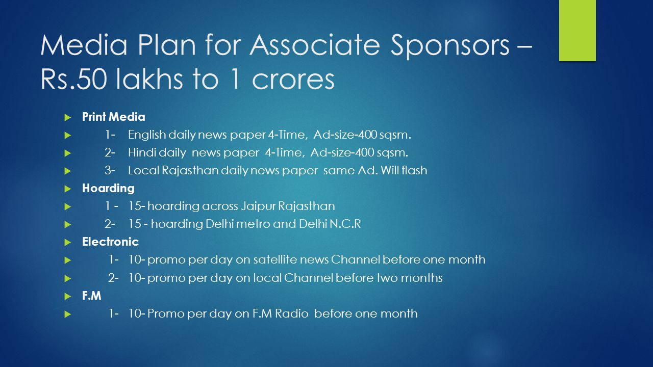 Media Plan for Associate Sponsors – Rs.50 lakhs to 1 crores  Print Media  1- English daily news paper 4-Time, Ad-size-400 sqsm.