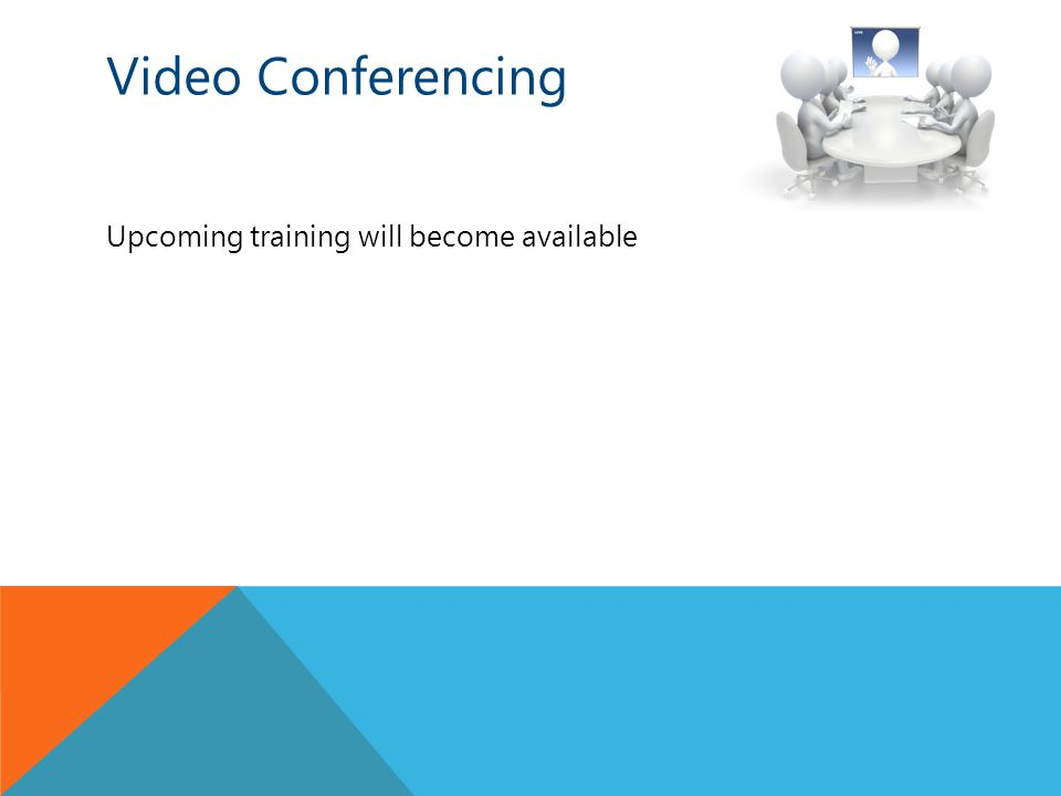 Video Conferencing Upcoming training will become available
