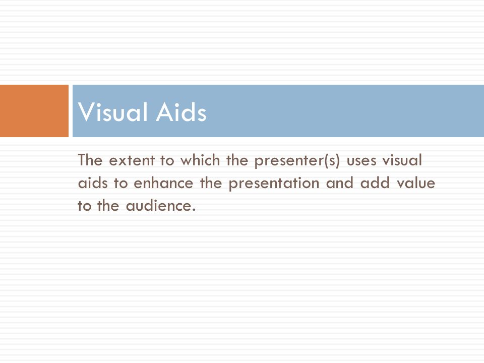 The extent to which the presenter(s) uses visual aids to enhance the presentation and add value to the audience.