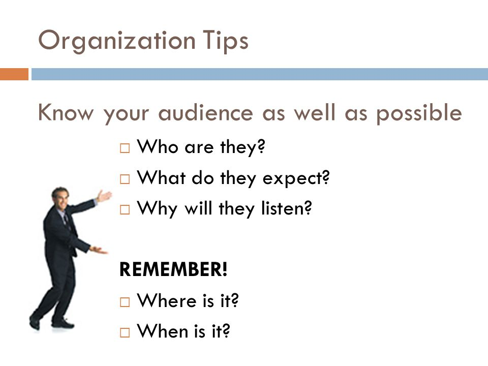 Organization Tips  Who are they. What do they expect.