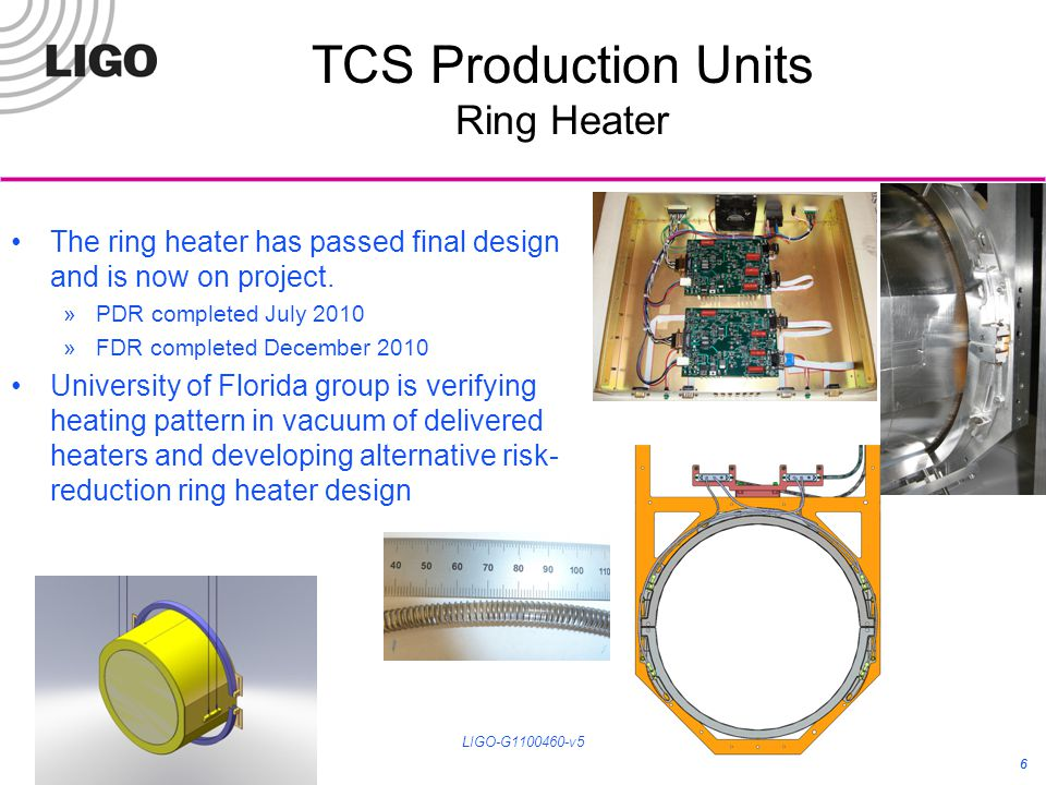 6 TCS Production Units Ring Heater 6 The ring heater has passed final design and is now on project.