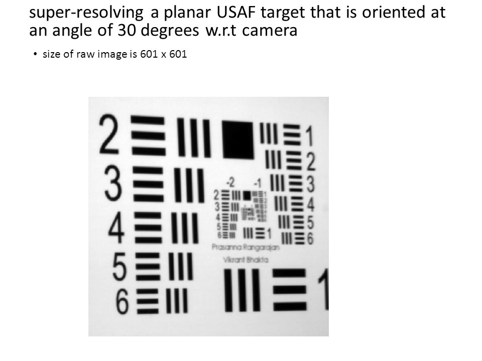 super-resolving a planar USAF target that is oriented at an angle of 30 degrees w.r.t camera size of raw image is 601 x 601