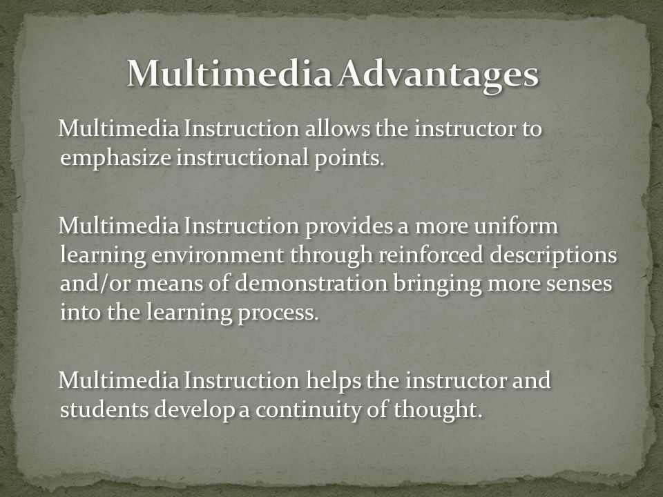 Multimedia Instruction allows the instructor to emphasize instructional points.