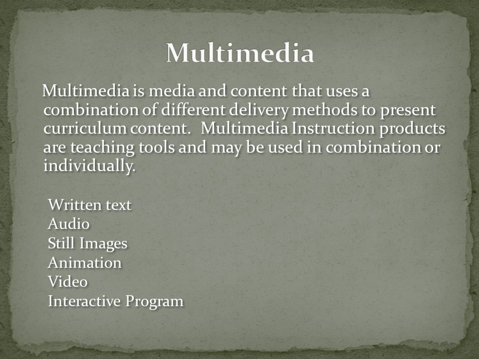 Multimedia is media and content that uses a combination of different delivery methods to present curriculum content.