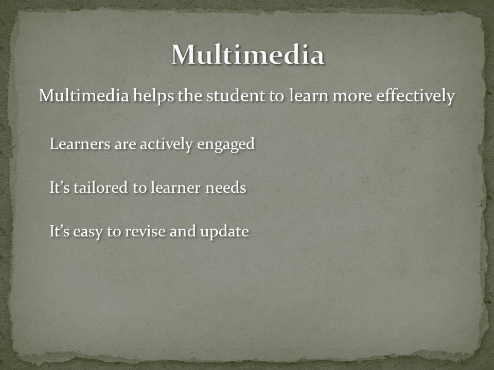 Multimedia helps the student to learn more effectively Learners are actively engaged It's tailored to learner needs It's easy to revise and update Multimedia helps the student to learn more effectively Learners are actively engaged It's tailored to learner needs It's easy to revise and update