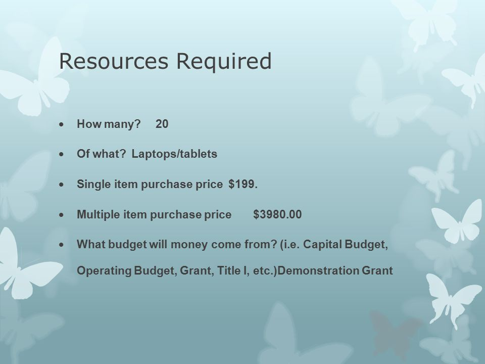 Resources Required  How many 20  Of what Laptops/tablets  Single item purchase price$199.