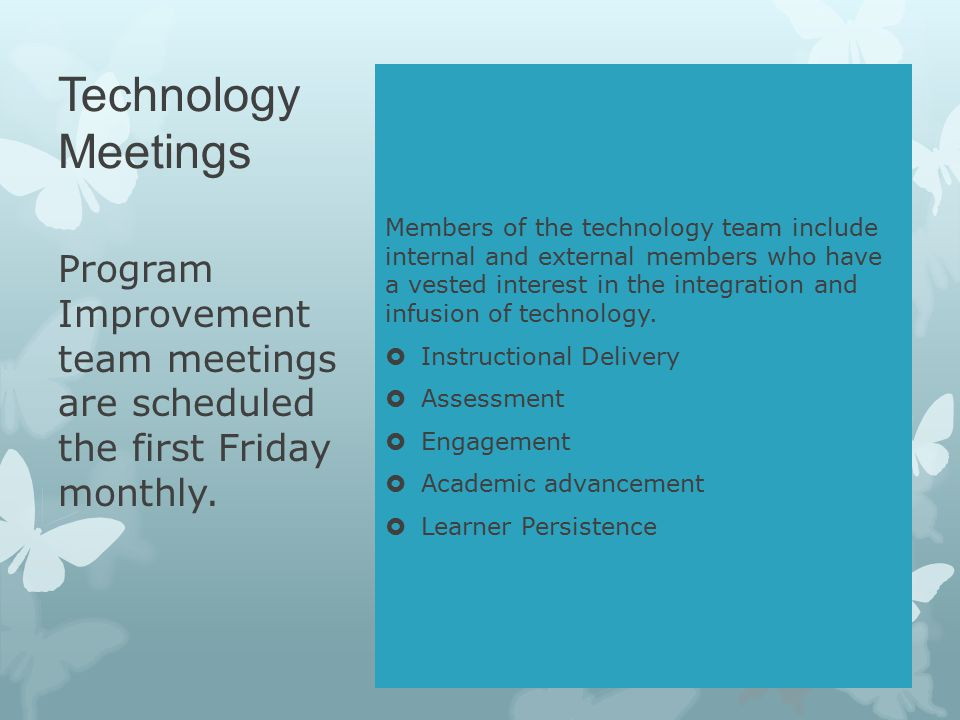Technology Meetings Members of the technology team include internal and external members who have a vested interest in the integration and infusion of technology.