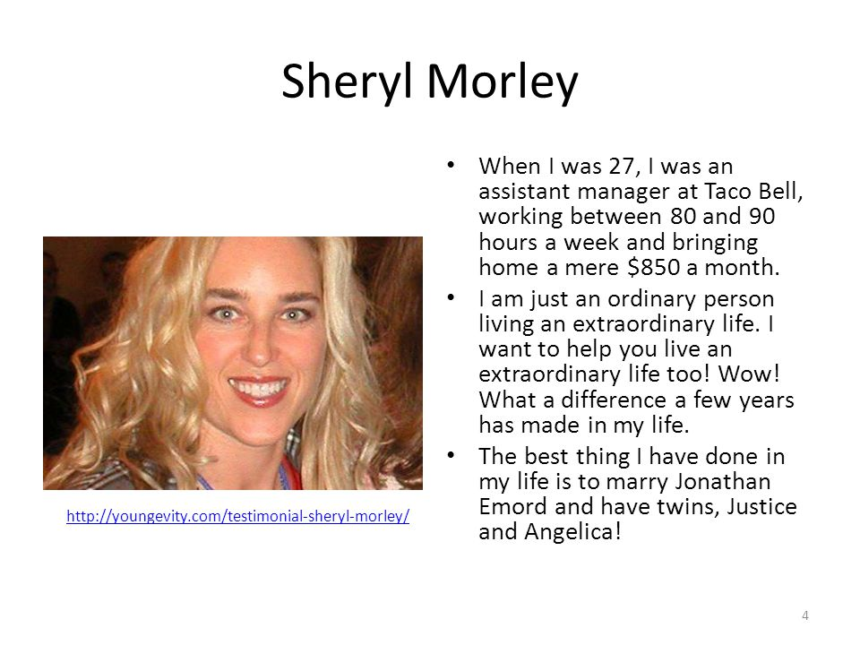 Sheryl Morley When I was 27, I was an assistant manager at Taco Bell, working between 80 and 90 hours a week and bringing home a mere $850 a month.