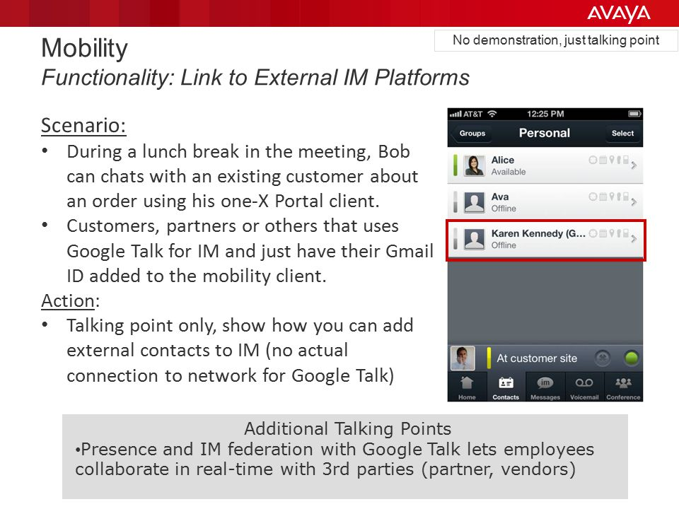 Mobility Functionality: Link to External IM Platforms Scenario: During a lunch break in the meeting, Bob can chats with an existing customer about an order using his one-X Portal client.