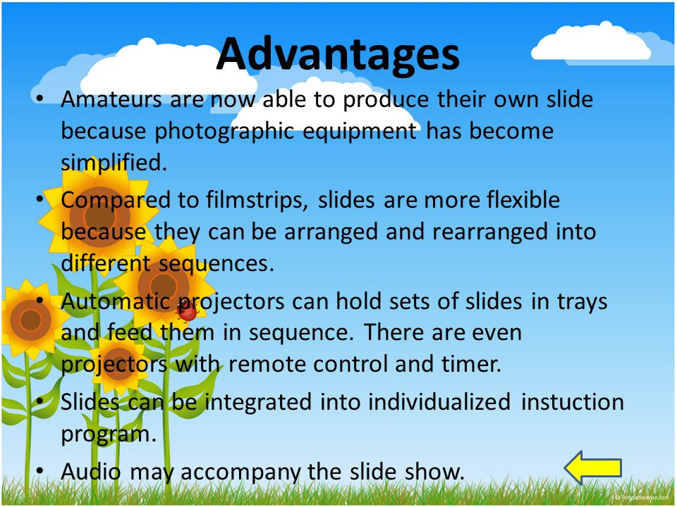 Advantages Amateurs are now able to produce their own slide because photographic equipment has become simplified. Compared to filmstrips, slides are m