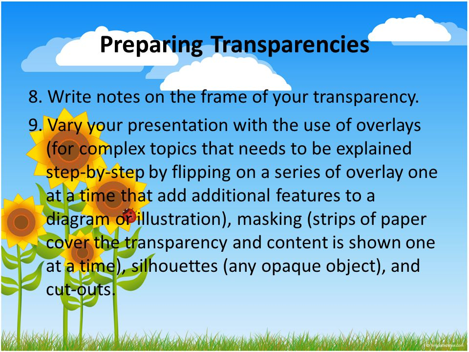 Preparing Transparencies 8. Write notes on the frame of your transparency.